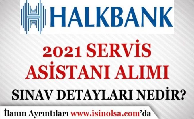 Halkbank 2021 Servis Asistanı Alımı Sınav Detayları, Konuları Nedir? Sonuç Ne Zaman?