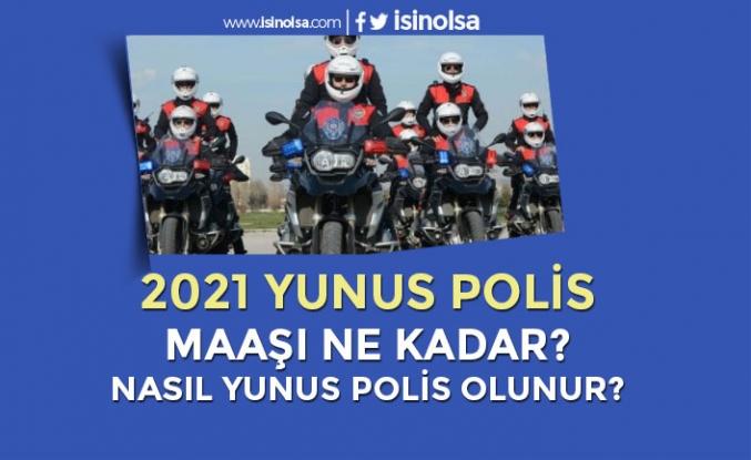 Yunus Polis Maaşları 2021 Ne Kadar? 2 Aylık Özel Eğitim İle Yunus Olma!