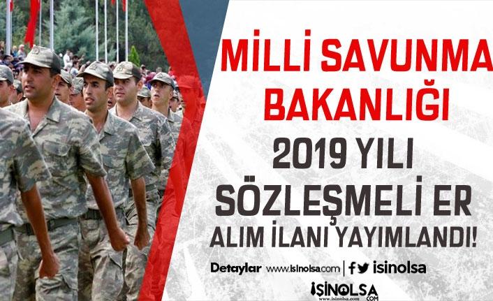 Milli Savunma Bakanlığı (MSB) 2019 Yılı Sözleşmeli Er Alımı İlanı Yayımlandı!