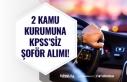 2 Kamu Kurumuna KPSS'siz Şoför Personeli Alımı...