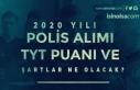 TYT Puanı İle 2020 Yılı En Az 2500 Polis Alımı...
