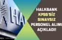 Halkbank KPSS'siz ve Sınavsız Bankacı Personel...