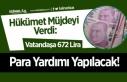 Hükümet Müjdeyi Verdi: Vatandaşa 672 Lira Para...
