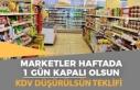 Marketler Haftada 1 Gün Kapalı Olsun ve KDV Düşürülsün...