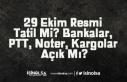 29 Ekim Resmi Tatil Mi? Bankalar, PTT, Noter, Kargolar...