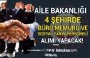 Aile Bakanlığı 4 Şehre Büro Memuru ve Sosyal...