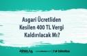 Asgari Ücretliden Kesilen 400 TL Vergi Kaldırılacak...
