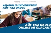 Anadolu Üniversitesi AÖF Yaz Okulu Online mi Olacak! Yaz Okulu Sınavı Tarihi Ne Zaman?