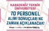 Karadeniz Teknik Üniversitesi 70 Personel Alımı Sona Eriyor! Sonuçlar Ne Zaman