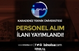 Karadeniz Teknik Üniversitesi Lise Mezunu Kamu Personeli Alım İlanı Yayımlandı