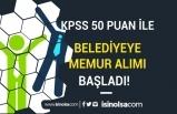 KPSS 50 Puan İle Belediyeye Lise ve Lisans Mezunu Memur Alımı Başladı