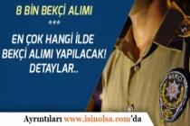 Türkiye Geneli 8 Bin Bekçi Alımı Ankara, İstanbul, İzmir.. En Çok Alım Hangi İlde?