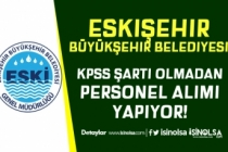 Eskişehir Bütükşehir Belediyesi ESKİ Lise Mezunu Personel Alımı Yapıyor