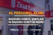 Ziraat Bankası 45 Personeli Alımı Başvuru Süreci, Şartları ve Ücreti ?