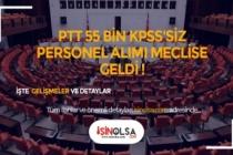 PTT KPSS Şartsız 55 Bin Personel Alımı TBMM'ye Geldi !