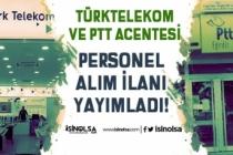 PTT ve Türktelekom Acentelerine Personel Alım İlanı Yayımlandı!