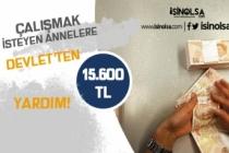 Çalışmak İsteyen Annelere Devlet Desteği! Anneye 15.600 TL Maddi Yardım