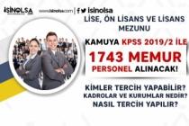 Lise, Ön Lisans ve Lisans! KPSS 2019/2 İle 1743 Memur Personel Alınıyor
