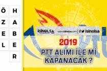 2019 PTT Alımı ile Mi Kapanacak? İşte PTT Alımı Detayları