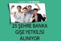 25 Farklı İle Banka Gişe Yetkilisi Alımı Yapılıyor!