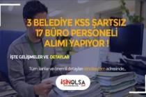 3 Belediye KPSS Şartsız En Az Lise Mezunu 17 Büro Memuru ve Personeli Alacak!