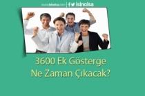 3600 Ek Gösterge Ne Zaman Gelecek?