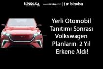 Yerli Otomobil Tanıtımı Sonrası Volkswagen Planlarını 2 Yıl Erkene Aldı!