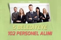5 Belediye Farklı Kadrolarda 102 Personel Alımı Yapıyor!