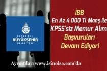 İBB En Az 4.000 Tl Maaş ile KPSS'siz Memur Alımı Devam Ediyor!