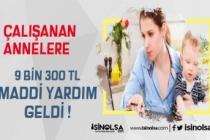 Çalışan Annelere 9 bin 300 TL Ödeme!