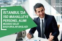 İstanbul'da 150 Mahalleye Personel Alımı Müjdesi Geldi! Başvurular Başladı!