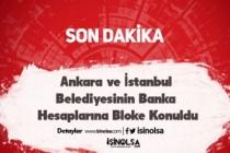 Ankara ve İstanbul Belediyesinin Banka Hesaplarına Bloke Konuldu