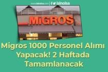 Migros 1000 Personel Alımı Yapacak! (2 Haftada Tamamlanacak)