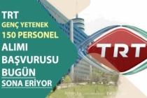 TRT KPSS'siz Personel Alımı Başvurusu Bitiyor! 150 Genç Yetenek Alımı!