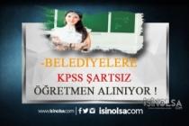 Belediyelere KPSS Şartsız Öğretmen, Büro Elamanı, İdari Personel Alınacak!