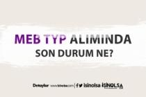 MEB TYP ile Türkiye geneli alımında son durum ne?