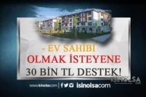 Ev Sahibi Olmak İsteyenlere 30 Bin Devlet Yardımı!
