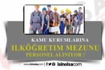 Kamuya İlköğretim Mezunu 8 Personel Alınıyor!
