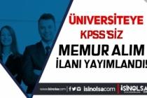 Üniversiteye KPSS Siz Memur Alım İlanı Yayımlandı!
