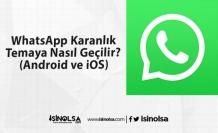 WhatsApp Karanlık Koyu Temaya Nasıl Geçilir? (Android ve iOS)