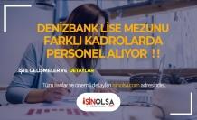 Denizbank Farklı Kadrolarda En Az Lise Mezunu Banka Personeli Alacak!