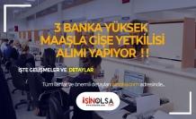 3 Bankaya Yüksek Maaşla Gişe Yetkilisi Alınacak!