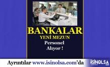 Bankalara Yeni Mezun Personel Alımı Yapılıyor!