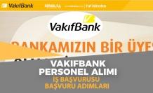 Vakıfbank Personel Alımı İş Başvurusu Nasıl Yapılır! Başvuru Adımları! Lise, Önlisans, Lisans