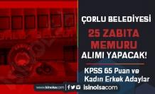 Çorlu Belediyesi 25 Zabıta Memuru Alacak! Kadın Erkek ve KPSS 65 Puan İle