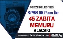 Gebze Belediyesi 45 Zabıta Memuru Alacak! KPSS En Az 65 Puan İle