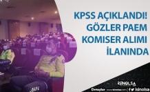 KPSS Açıklandı! Gözler PAEM Komiser Alımı İlanında