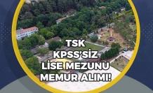 TSK, Komutanlığa Lise Mezunu KPSS'siz Personel Alımı Yapılacak!