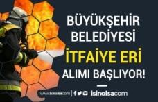 Büyükşehir Belediyesine 50 Memur Alımı Başlıyor ( İtfaiye Eri )