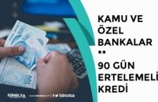 Akbank, Denizbank, Ziraat Bankası, ICBC Turkey, Halkbank'tan 90 Gün Ertelemeli Kredi!